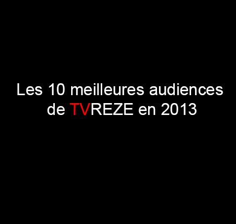 Les 10 meilleures audiences de TVREZE en 2013