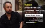 Arnaud Fradin et Thomas Troussier - invités de Shake Skake Shake !